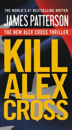 Kill Alex Cross (Alex Cross Series #18)