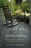 Book Cover Image. Title: The Little Way of Ruthie Leming:  A Southern Girl, a Small Town, and the Secret of a Good Life, Author: Rod Dreher