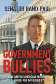 Book Cover Image. Title: Government Bullies:  How Everyday Americans are Being Harassed, Abused, and Imprisoned by the Feds, Author: Rand Paul