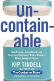 Book Cover Image. Title: Uncontainable:  How Passion, Commitment, and Conscious Capitalism Built a Business Where Everyone Thrives, Author: Kip Tindell