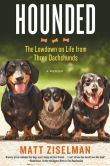 Book Cover Image. Title: Hounded:  The Lowdown on Life from Three Dachshunds, Author: Matt Ziselman