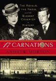 Book Cover Image. Title: 17 Carnations:  The Royals, the Nazis and the Biggest Cover-Up in History, Author: Andrew Morton
