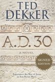 Book Cover Image. Title: A.D. 30:  A Novel (Signed Book), Author: Ted Dekker