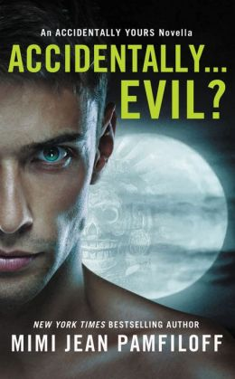 Accidentally...Evil?: An Accidentally Yours Novella
