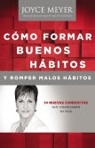 Book Cover Image. Title: Cmo Formar Buenos Hbitos y Romper Malos Hbitos:  14 Nuevas Conductas que Vigorizarn su vida, Author: Joyce Meyer