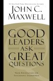 Book Cover Image. Title: Good Leaders Ask Great Questions:  Your Foundation for Successful Leadership, Author: John C. Maxwell