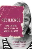 Book Cover Image. Title: Resilience:  Two Sisters and a Story of Mental Illness, Author: Jessie Close