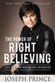 Book Cover Image. Title: The Power of Right Believing:  7 Keys to Freedom from Fear, Guilt, and Addiction, Author: Joseph Prince