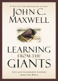 Book Cover Image. Title: Learning from the Giants:  Life and Leadership Lessons from the Bible, Author: John C. Maxwell