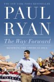 Book Cover Image. Title: The Way Forward:  Renewing the American Idea, Author: Paul Ryan