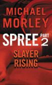 Book Cover Image. Title: Spree:  Slayer Rising: Part Two, Author: Michael Morley