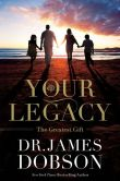 Book Cover Image. Title: Your Legacy:  The Greatest Gift, Author: James Dobson