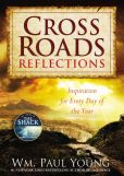Book Cover Image. Title: Cross Roads Reflections:  Inspiration for Every Day of the Year, Author: William Paul Young