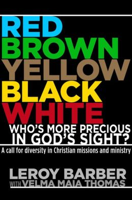 Red, Brown, Yellow, Black, White--Who's More Precious In God's Sight?: A call for diversity in Christian missions and ministry