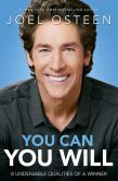 Book Cover Image. Title: You Can, You Will:  8 Undeniable Qualities of a Winner, Author: Joel Osteen