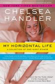 Chelsea Handler - My Horizontal Life: A Collection of One Night Stands
