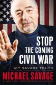 Book Cover Image. Title: Stop the Coming Civil War:  My Savage Truth, Author: Michael Savage