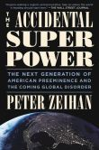 Book Cover Image. Title: The Accidental Superpower:  The Next Generation of American Preeminence and the Coming Global Disorder, Author: Peter Zeihan