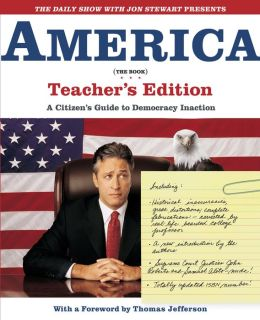 The Daily Show with Jon Stewart Presents America (The Book) Teacher's Edition: A Citizen's Guide to Democracy Inaction (PagePerfect NOOK Book)