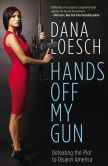 Book Cover Image. Title: Hands Off My Gun:  Defeating the Plot to Disarm America, Author: Dana Loesch