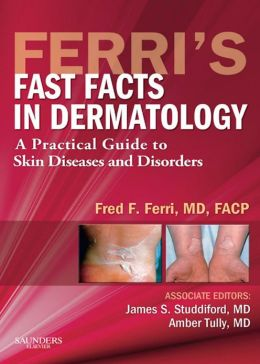 Ferri's Fast Facts in Dermatology: A Practical Guide to Skin Diseases and Disorders