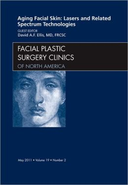 Aging Facial Skin: Lasers and Related Spectrum Technologies, An Issue of Facial Plastic Surgery Clinics