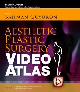 Aesthetic Plastic Surgery Video Atlas: Expert Consult - Online and Print