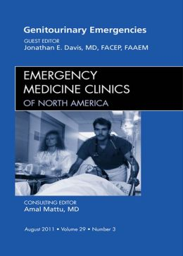 Genitourinary Emergencies, An Issue of Emergency Medicine Clinics