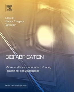 Biofabrication: Micro- and Nano-fabrication, Printing, Patterning and Assemblies