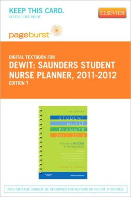Saunders Student Nurse Planner, 2011-2012 - Pageburst Digital Book (Retail Access Card): A Guide to Success in Nursing School