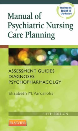 Manual of Psychiatric Nursing Care Planning: Assessment Guides, Diagnoses, Psychopharmacology