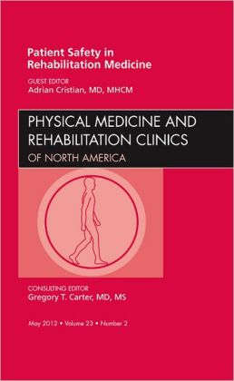 Patient Safety in Rehabilitation Medicine, An Issue of Physical Medicine and Rehabilitation Clinics