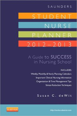 Saunders Student Nurse Planner, 2012-2013: A Guide to Success in Nursing School