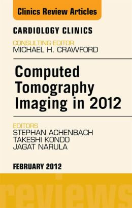 Computed Tomography Imaging in 2012, An Issue of Cardiology Clinics