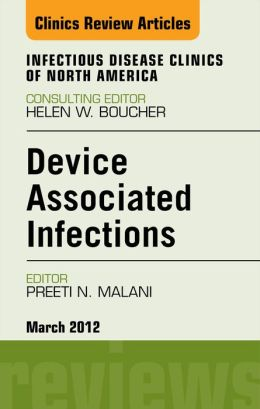 Device Associated Infections, An Issue of Infectious Disease Clinics