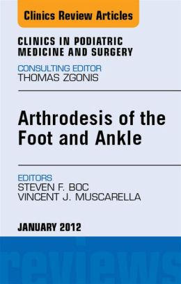 Arthrodesis of the Foot and Ankle, An Issue of Clinics in Podiatric Medicine and Surgery