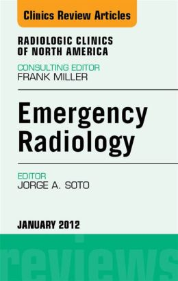Emergency Radiology, An Issue of Radiologic Clinics of North America