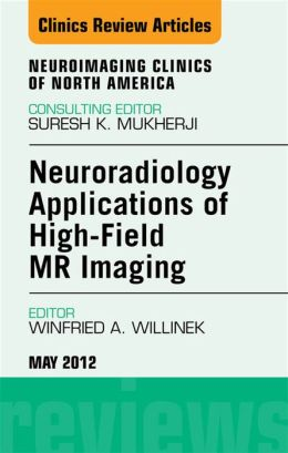 Neuroradiology Applications of High-Field MR Imaging, An Issue of Neuroimaging Clinics