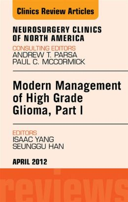 Modern Management of High Grade Glioma, Part I, An Issue of Neurosurgery Clinics