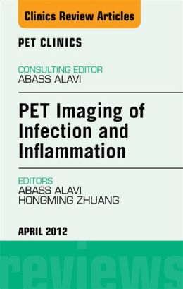 PET Imaging of Infection and Inflammation, An Issue of PET Clinics