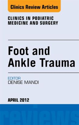 Foot and Ankle Trauma, An Issue of Clinics in Podiatric Medicine and Surgery