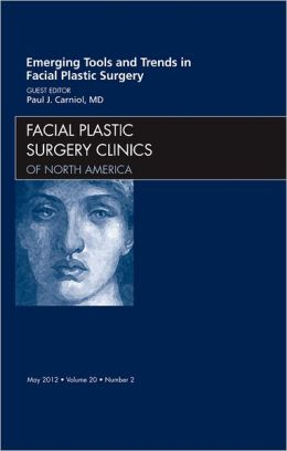 Emerging Tools and Trends in Facial Plastic Surgery, An Issue of Facial Plastic Surgery Clinics