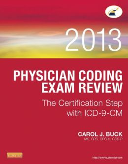Physician Coding Exam Review 2013: The Certification Step with ICD-9-CM