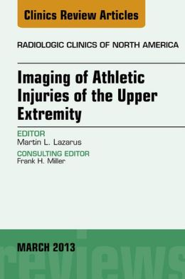 Upper Extremity, An Issue of Radiologic Clinics of North America