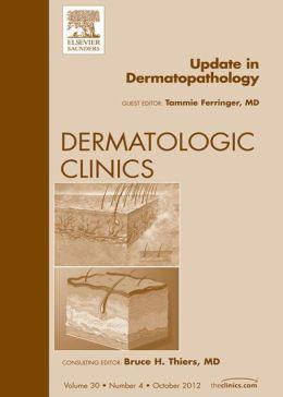 Update in Dermatopathology, An Issue of Dermatologic Clinics