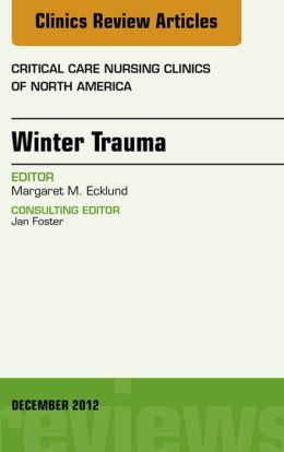 Winter Trauma, An Issue of Critical Care Nursing Clinics