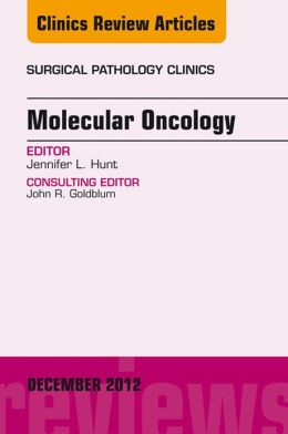 Molecular Oncology, An Issue of Surgical Pathology Clinics