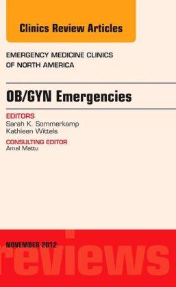 OB/GYN Emergencies, An Issue of Emergency Medicine Clinics