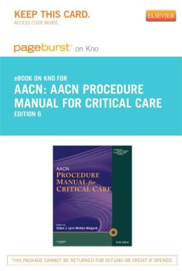 AACN Procedure Manual for Critical Care - Pageburst E-Book on Kno (Retail Access Card)