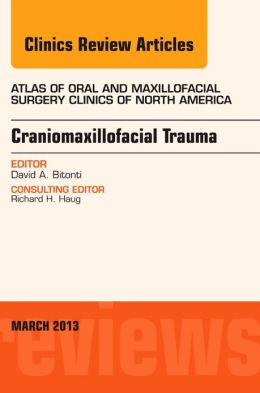 Craniomaxillofacial Trauma, An Issue of Atlas of the Oral and Maxillofacial Surgery Clinics
